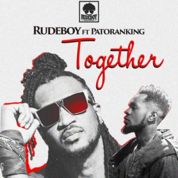 rudeboy-together-ft-patoranking
